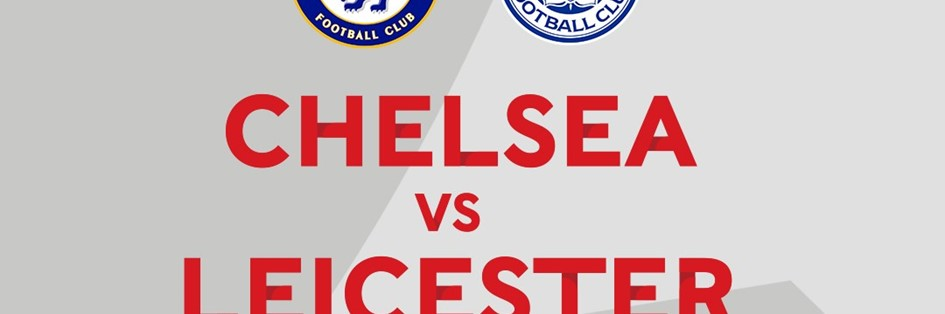 Chelsea v Leicester City (FA Cup)